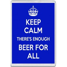 Keep Calm There's Enough Beer for All