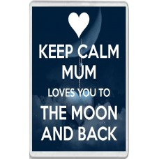 Keep Calm Mum Loves You to the Moon and Back