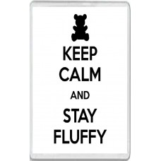 Keep Calm and Stay Fluffy