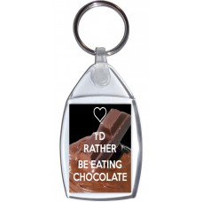 I'd Rather be Eating Chocolate - Keyring