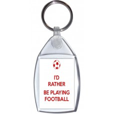 I'd Rather be Playing Football - Keyring