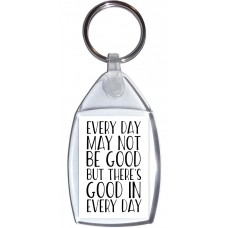 Every Day may Not be Good But there's Good in Every Day - Keyring